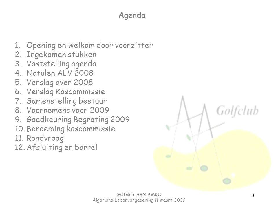Golfclub ABN AMRO Algemene Ledenvergadering 11 maart 2009 3 Agenda 1.Opening en welkom door voorzitter 2.Ingekomen stukken 3.Vaststelling agenda 4.Not