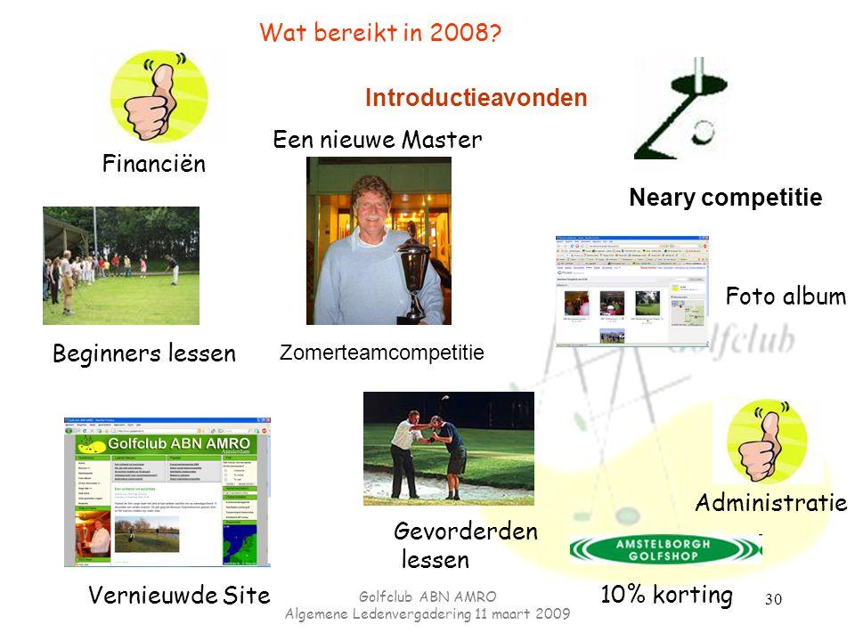 Golfclub ABN AMRO Algemene Ledenvergadering 11 maart 2009 30 Financiën Wat bereikt in 2008? Administratie Een nieuwe Master Vernieuwde Site Neary comp