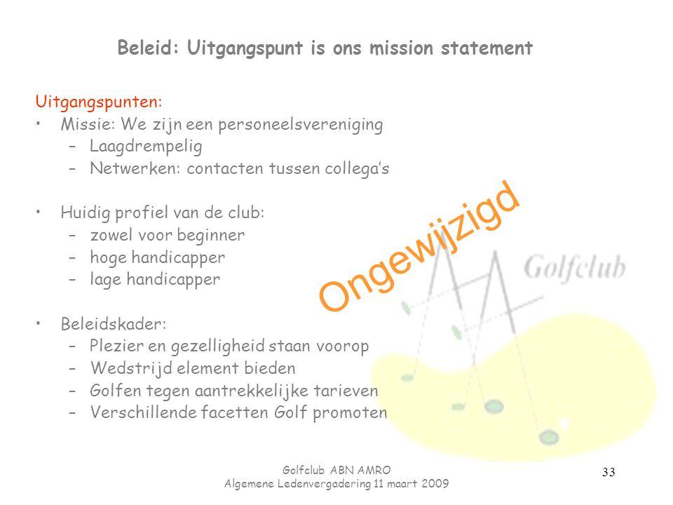 Golfclub ABN AMRO Algemene Ledenvergadering 11 maart 2009 33 Beleid: Uitgangspunt is ons mission statement Uitgangspunten: Missie: We zijn een persone