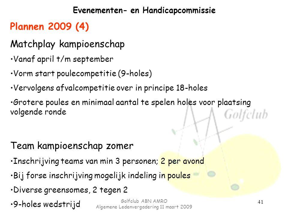 Golfclub ABN AMRO Algemene Ledenvergadering 11 maart 2009 41 Evenementen- en Handicapcommissie Plannen 2009 (4) Matchplay kampioenschap Vanaf april t/