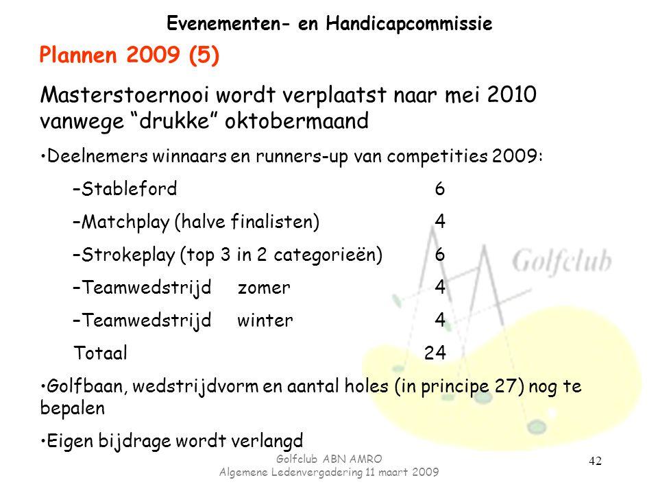 Golfclub ABN AMRO Algemene Ledenvergadering 11 maart 2009 42 Evenementen- en Handicapcommissie Plannen 2009 (5) Masterstoernooi wordt verplaatst naar