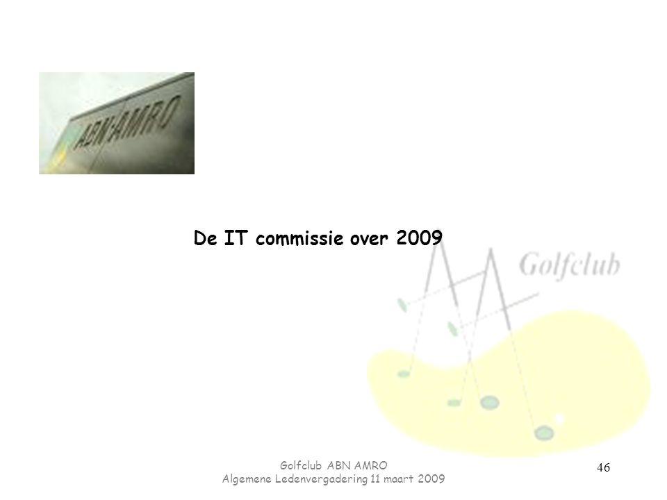 Golfclub ABN AMRO Algemene Ledenvergadering 11 maart 2009 46 De IT commissie over 2009