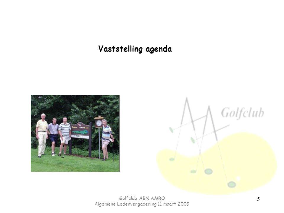 Golfclub ABN AMRO Algemene Ledenvergadering 11 maart 2009 5 Vaststelling agenda