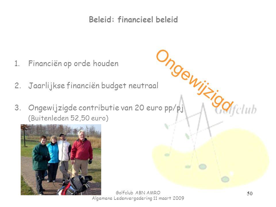 Golfclub ABN AMRO Algemene Ledenvergadering 11 maart 2009 50 Beleid: financieel beleid 1.Financiën op orde houden 2.Jaarlijkse financiën budget neutra