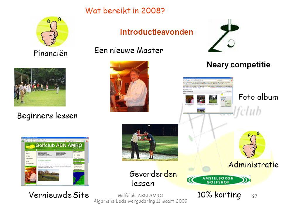 Golfclub ABN AMRO Algemene Ledenvergadering 11 maart 2009 67 Financiën Wat bereikt in 2008? Administratie Een nieuwe Master Vernieuwde Site Neary comp