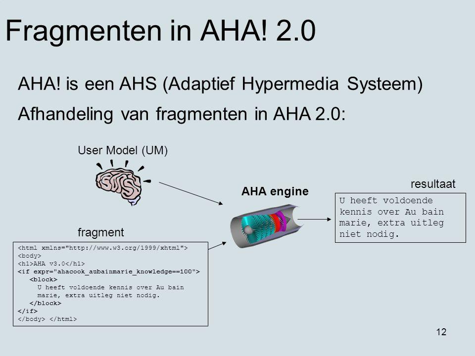 12 Fragmenten in AHA! 2.0 User Model (UM) AHA v3.0 U heeft voldoende kennis over Au bain marie, extra uitleg niet nodig. AHA engine fragment U heeft v