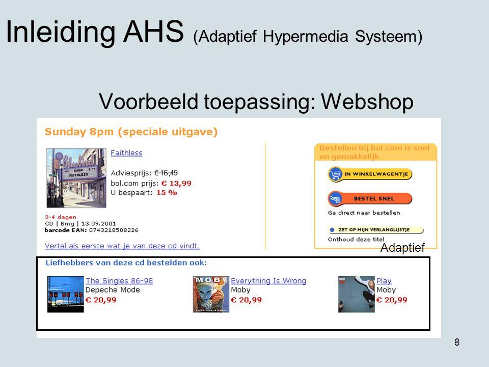 8 Voorbeeld toepassing: Webshop Inleiding AHS (Adaptief Hypermedia Systeem) Adaptief