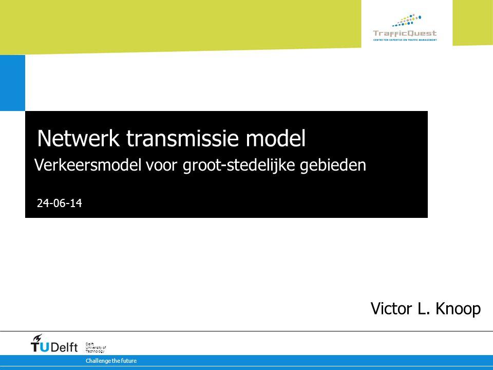 24-06-14 Challenge the future Delft University of Technology Netwerk transmissie model Verkeersmodel voor groot-stedelijke gebieden Victor L.