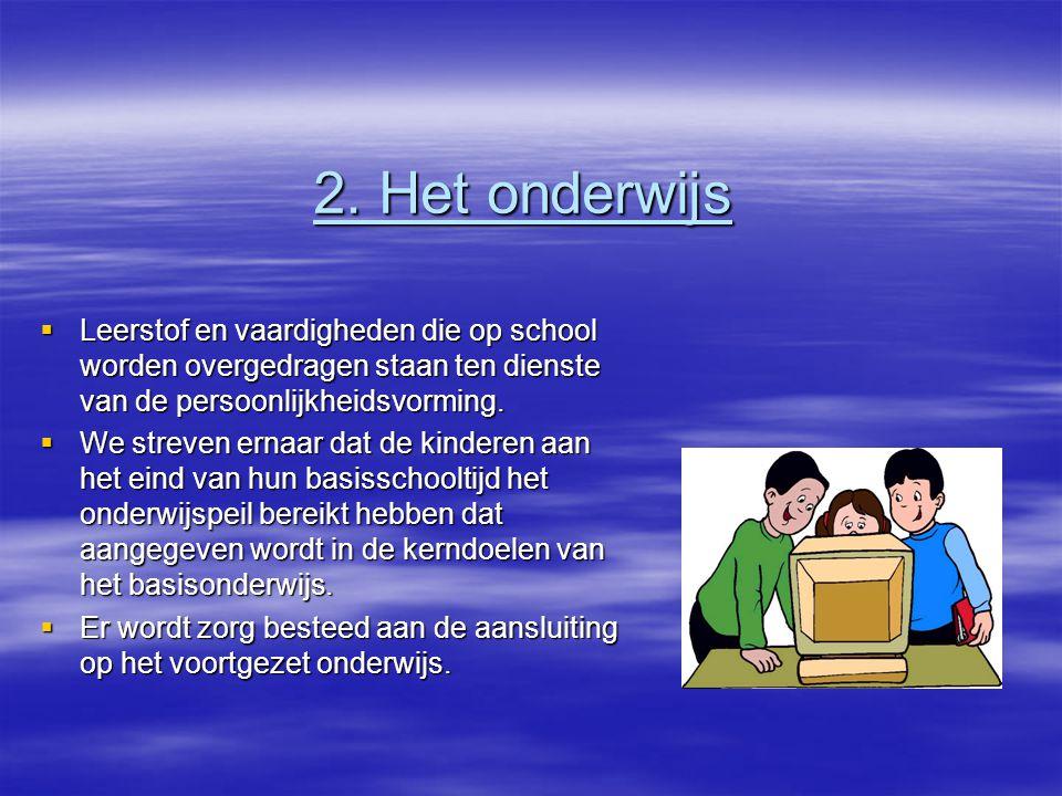 2. Het onderwijs  Leerstof en vaardigheden die op school worden overgedragen staan ten dienste van de persoonlijkheidsvorming.  We streven ernaar da