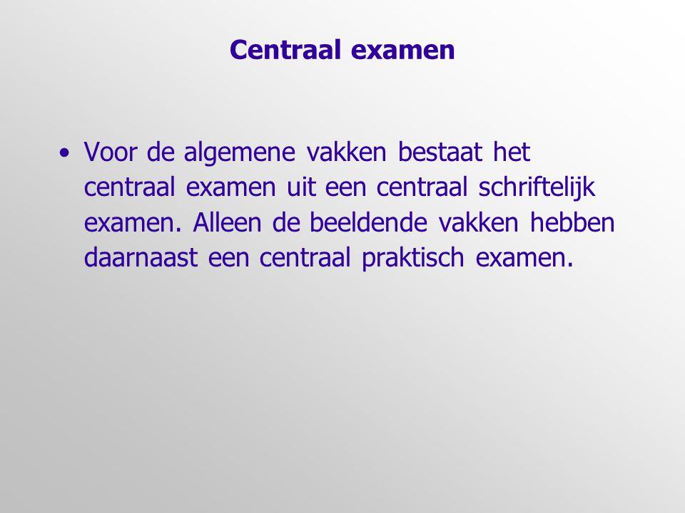 Centraal examen Voor de algemene vakken bestaat het centraal examen uit een centraal schriftelijk examen.