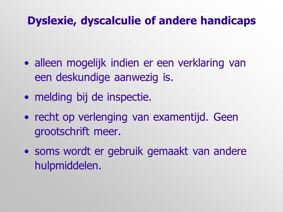 Dyslexie, dyscalculie of andere handicaps alleen mogelijk indien er een verklaring van een deskundige aanwezig is.