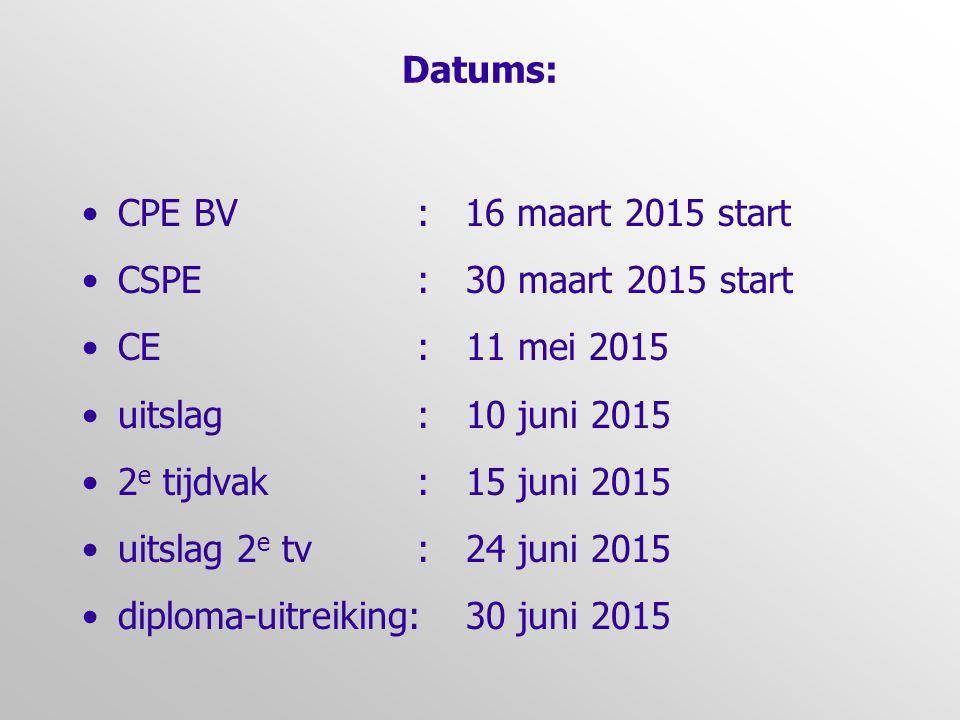 Datums: CPE BV : 16 maart 2015 start CSPE :30 maart 2015 start CE :11 mei 2015 uitslag :10 juni 2015 2 e tijdvak :15 juni 2015 uitslag 2 e tv :24 juni 2015 diploma-uitreiking:30 juni 2015