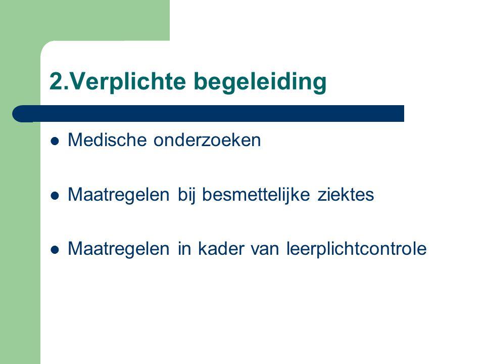 2.Verplichte begeleiding Medische onderzoeken Maatregelen bij besmettelijke ziektes Maatregelen in kader van leerplichtcontrole