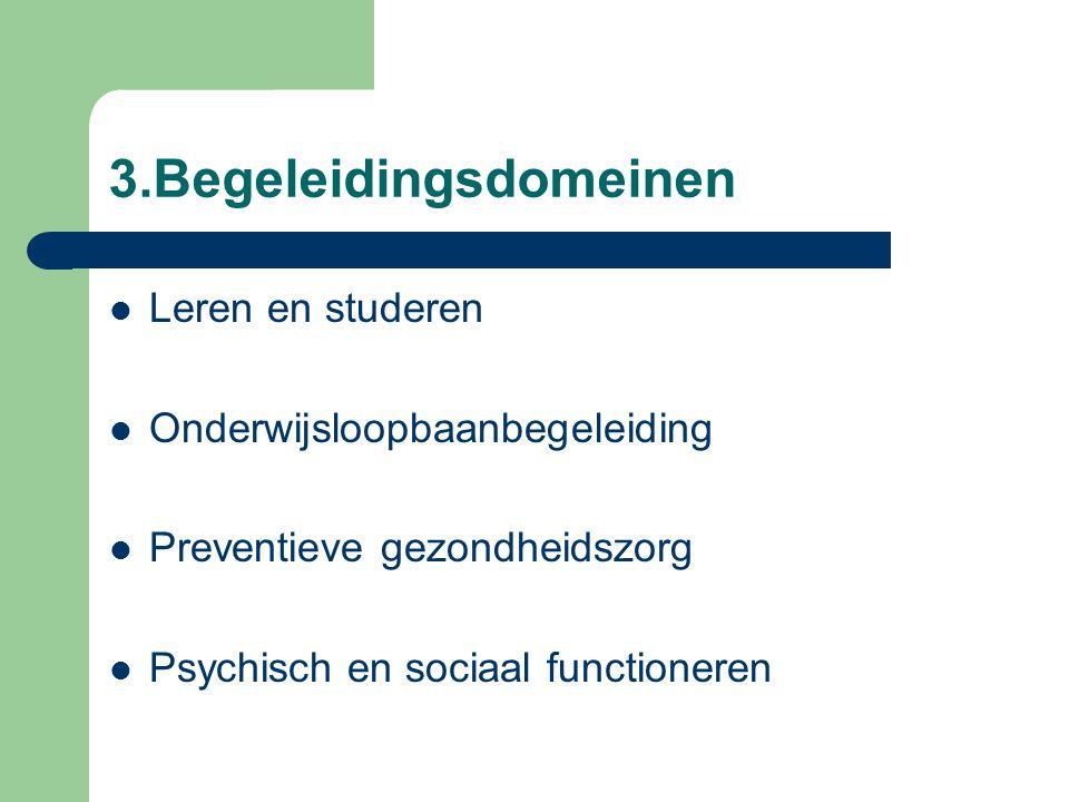 3.Begeleidingsdomeinen Leren en studeren Onderwijsloopbaanbegeleiding Preventieve gezondheidszorg Psychisch en sociaal functioneren