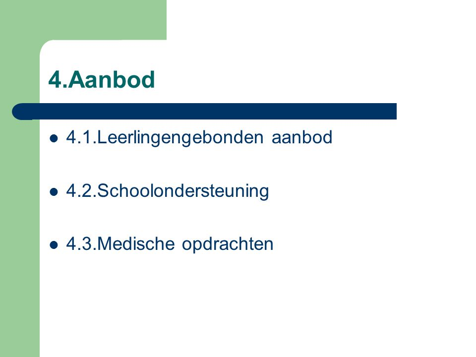 4.Aanbod 4.1.Leerlingengebonden aanbod 4.2.Schoolondersteuning 4.3.Medische opdrachten