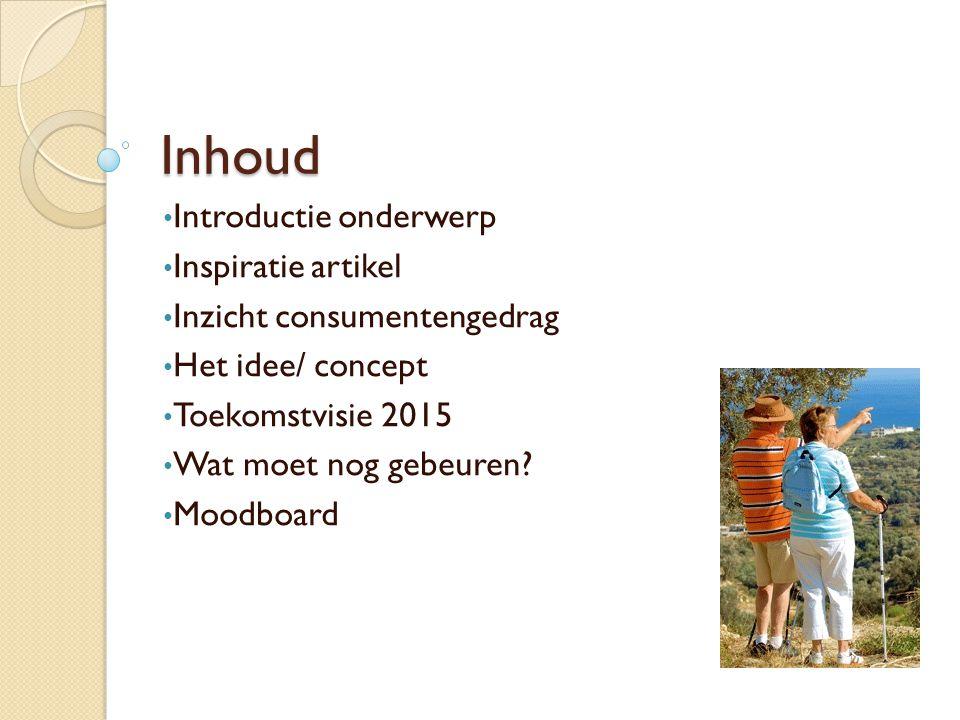 Inhoud Introductie onderwerp Inspiratie artikel Inzicht consumentengedrag Het idee/ concept Toekomstvisie 2015 Wat moet nog gebeuren? Moodboard
