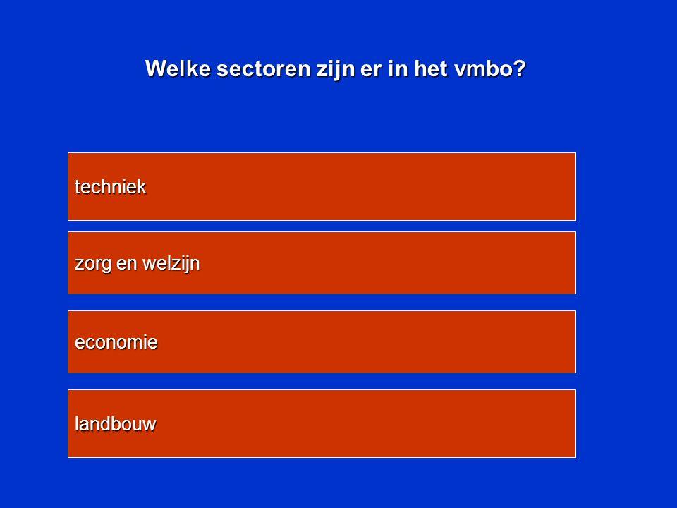 Welke sectoren zijn er in het vmbo? landbouw economie zorg en welzijn techniek