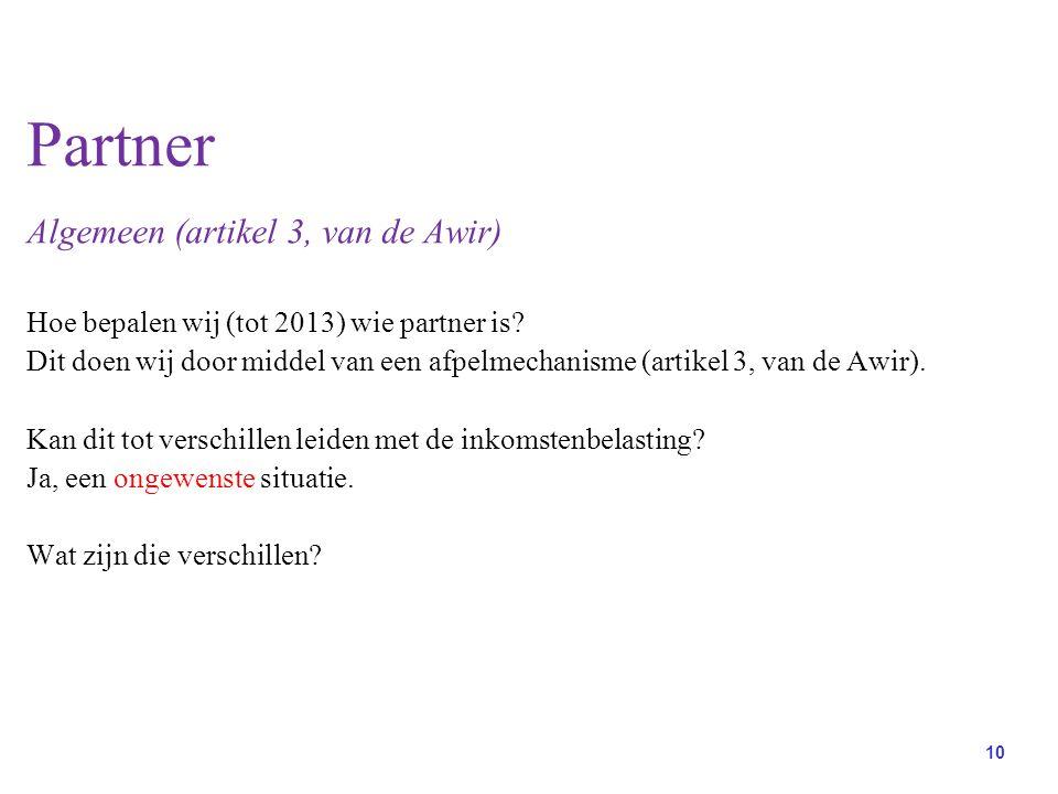 10 Partner Algemeen (artikel 3, van de Awir) Hoe bepalen wij (tot 2013) wie partner is.