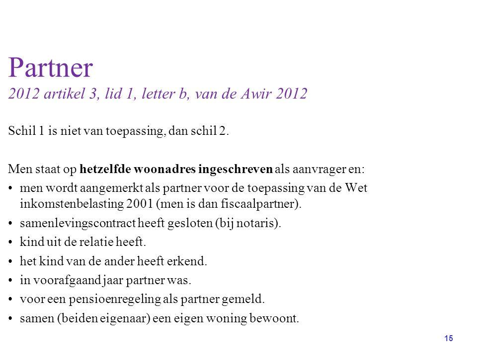 15 Partner 2012 artikel 3, lid 1, letter b, van de Awir 2012 Schil 1 is niet van toepassing, dan schil 2.