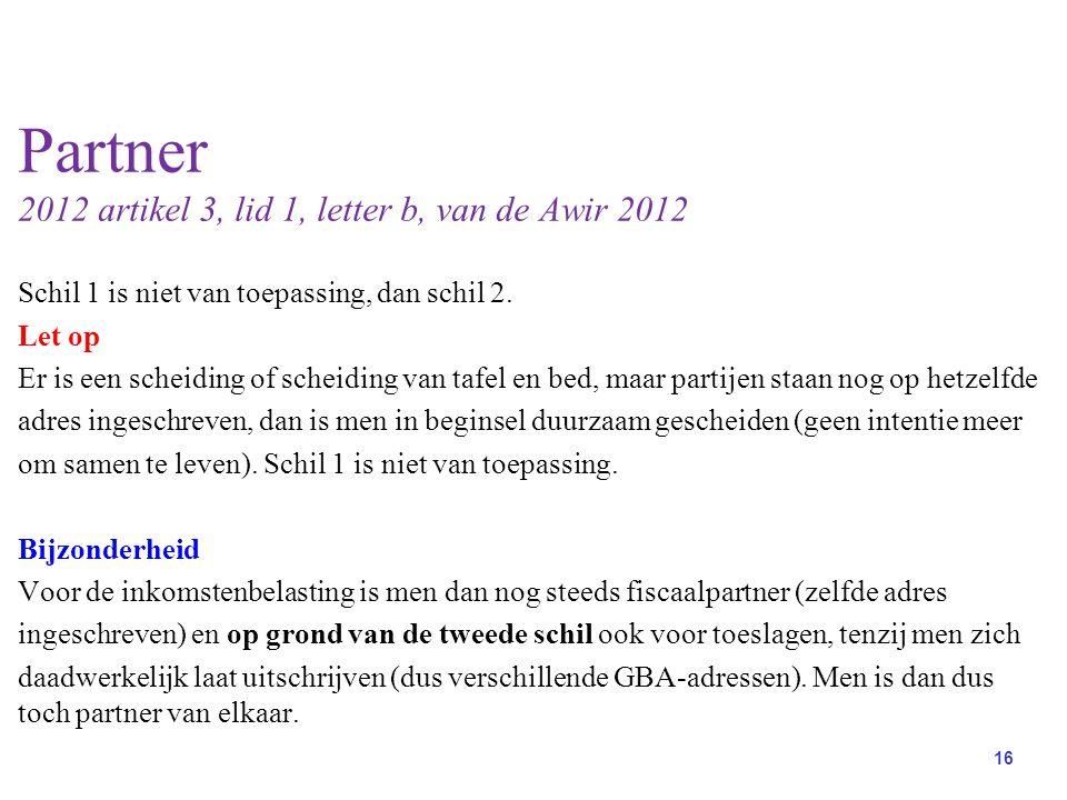 16 Partner 2012 artikel 3, lid 1, letter b, van de Awir 2012 Schil 1 is niet van toepassing, dan schil 2.