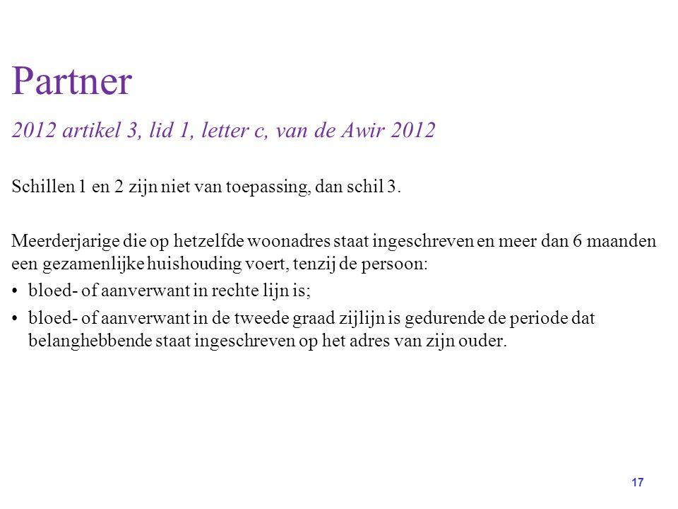 17 Partner 2012 artikel 3, lid 1, letter c, van de Awir 2012 Schillen 1 en 2 zijn niet van toepassing, dan schil 3.