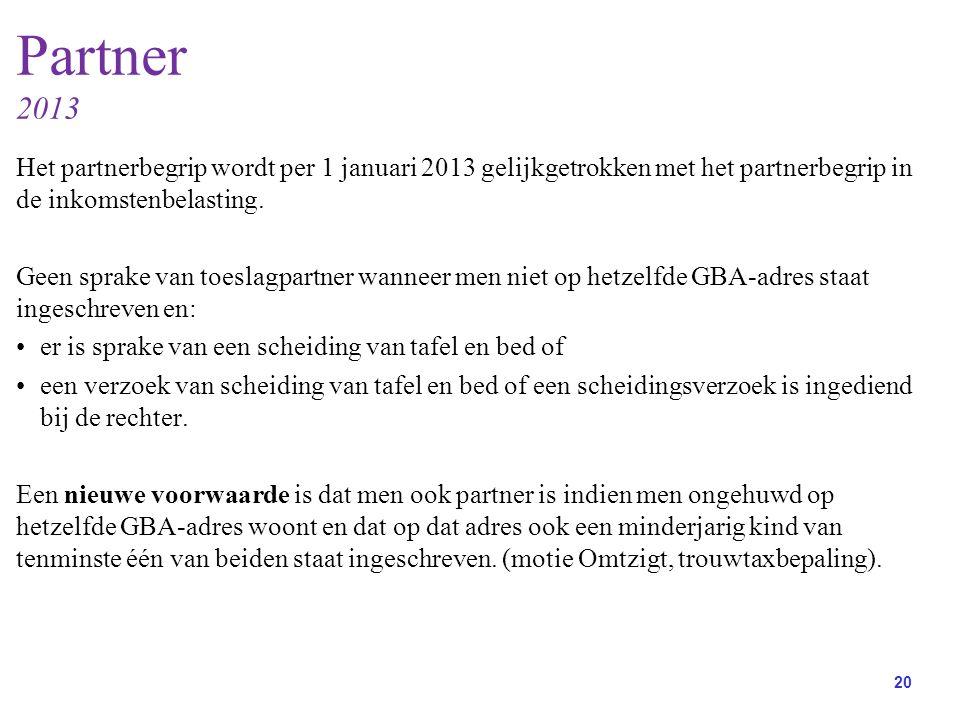 20 Partner 2013 Het partnerbegrip wordt per 1 januari 2013 gelijkgetrokken met het partnerbegrip in de inkomstenbelasting.