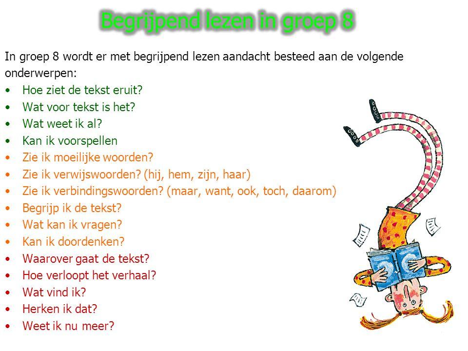 In groep 8 wordt er met begrijpend lezen aandacht besteed aan de volgende onderwerpen: Hoe ziet de tekst eruit? Wat voor tekst is het? Wat weet ik al?