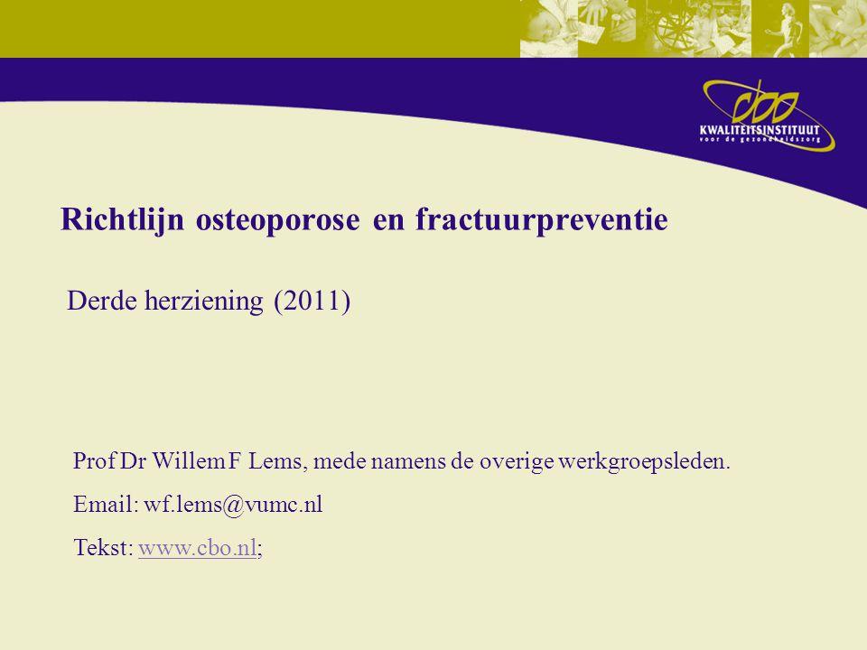 Richtlijn osteoporose en fractuurpreventie Derde herziening (2011) Prof Dr Willem F Lems, mede namens de overige werkgroepsleden.