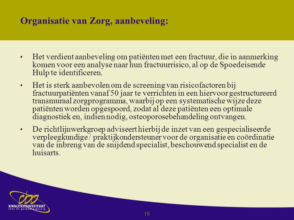15 Organisatie van Zorg, aanbeveling: Het verdient aanbeveling om patiënten met een fractuur, die in aanmerking komen voor een analyse naar hun fractuurrisico, al op de Spoedeisende Hulp te identificeren.
