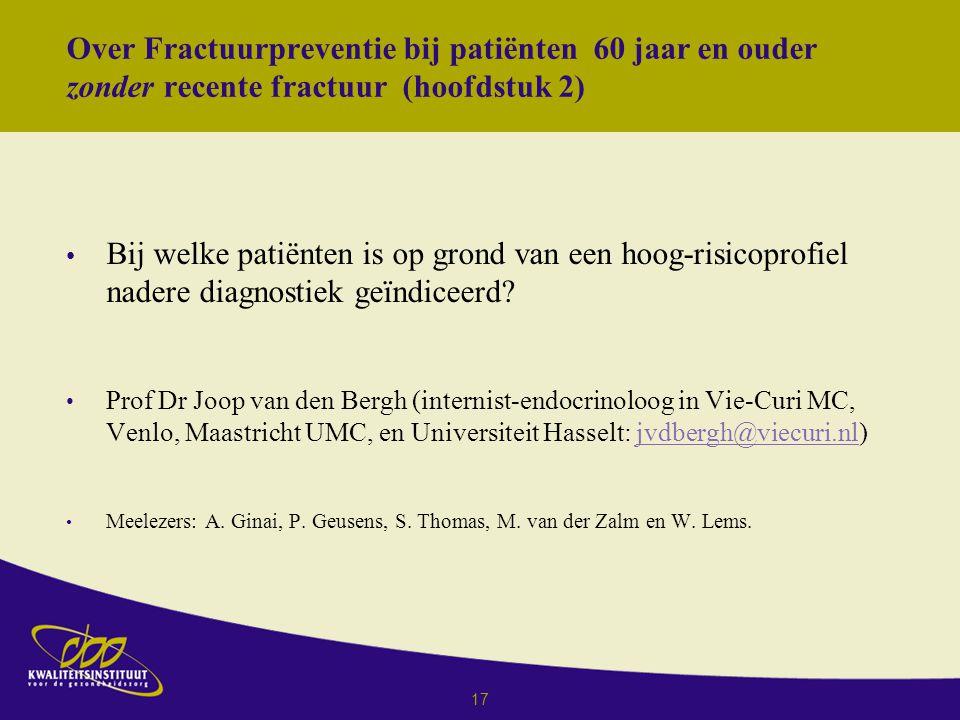 17 Over Fractuurpreventie bij patiënten 60 jaar en ouder zonder recente fractuur (hoofdstuk 2) Bij welke patiënten is op grond van een hoog-risicoprofiel nadere diagnostiek geїndiceerd.