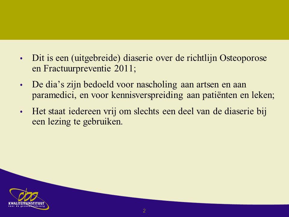 2 Dit is een (uitgebreide) diaserie over de richtlijn Osteoporose en Fractuurpreventie 2011; De dia's zijn bedoeld voor nascholing aan artsen en aan paramedici, en voor kennisverspreiding aan patiënten en leken; Het staat iedereen vrij om slechts een deel van de diaserie bij een lezing te gebruiken.