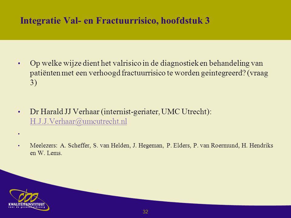 32 Integratie Val- en Fractuurrisico, hoofdstuk 3 Op welke wijze dient het valrisico in de diagnostiek en behandeling van patiënten met een verhoogd fractuurrisico te worden geintegreerd.