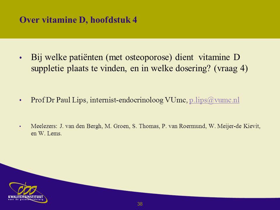 38 Over vitamine D, hoofdstuk 4 Bij welke patiënten (met osteoporose) dient vitamine D suppletie plaats te vinden, en in welke dosering.