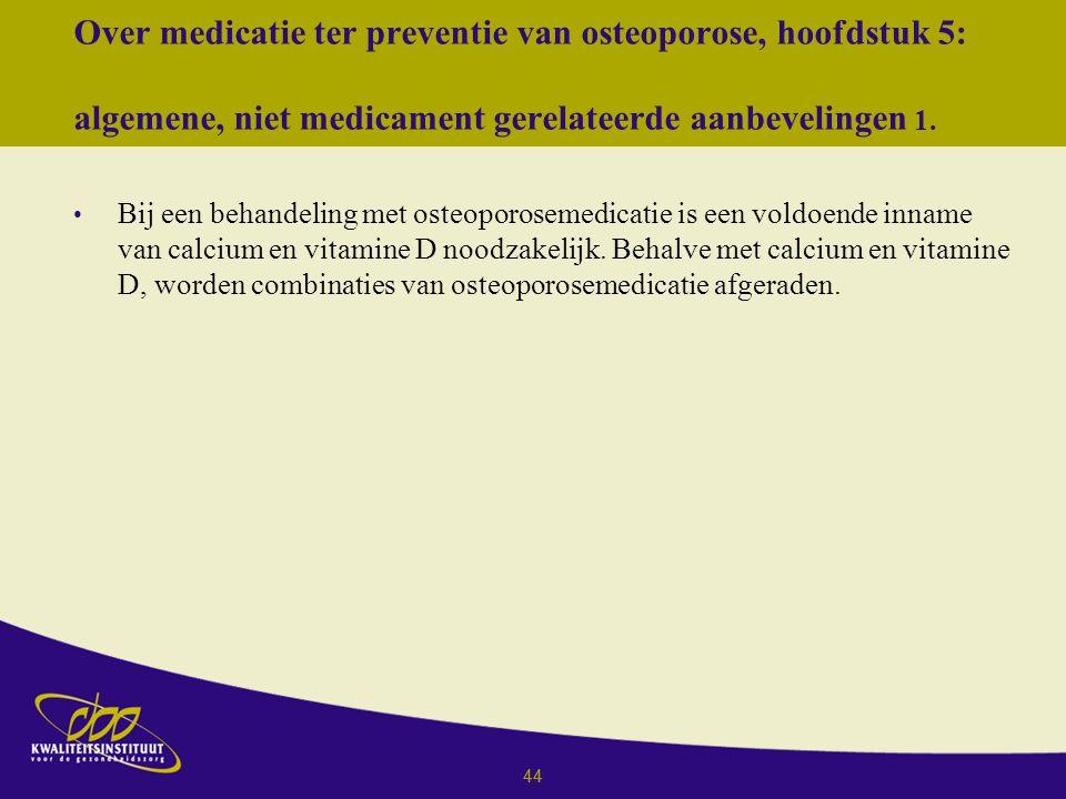 44 Over medicatie ter preventie van osteoporose, hoofdstuk 5: algemene, niet medicament gerelateerde aanbevelingen 1.