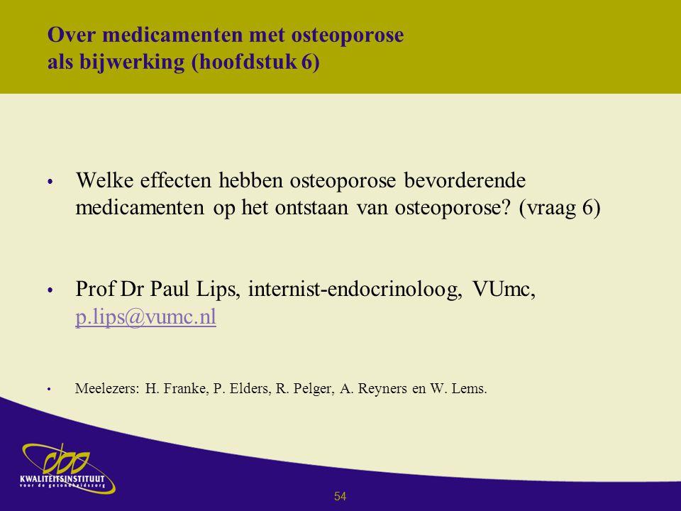 54 Over medicamenten met osteoporose als bijwerking (hoofdstuk 6) Welke effecten hebben osteoporose bevorderende medicamenten op het ontstaan van osteoporose.