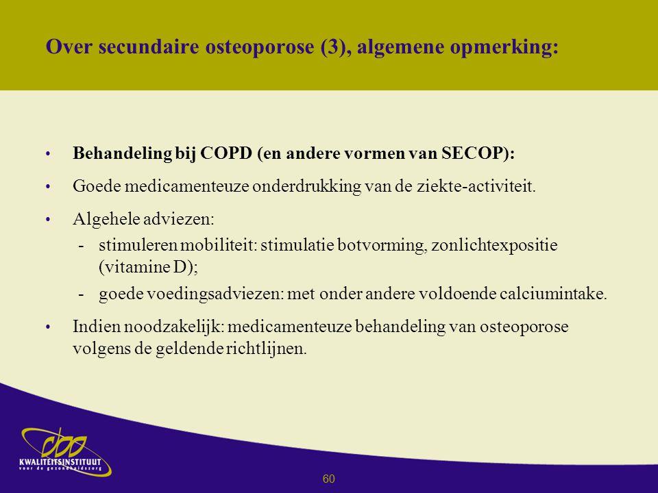60 Over secundaire osteoporose (3), algemene opmerking: Behandeling bij COPD (en andere vormen van SECOP): Goede medicamenteuze onderdrukking van de ziekte-activiteit.