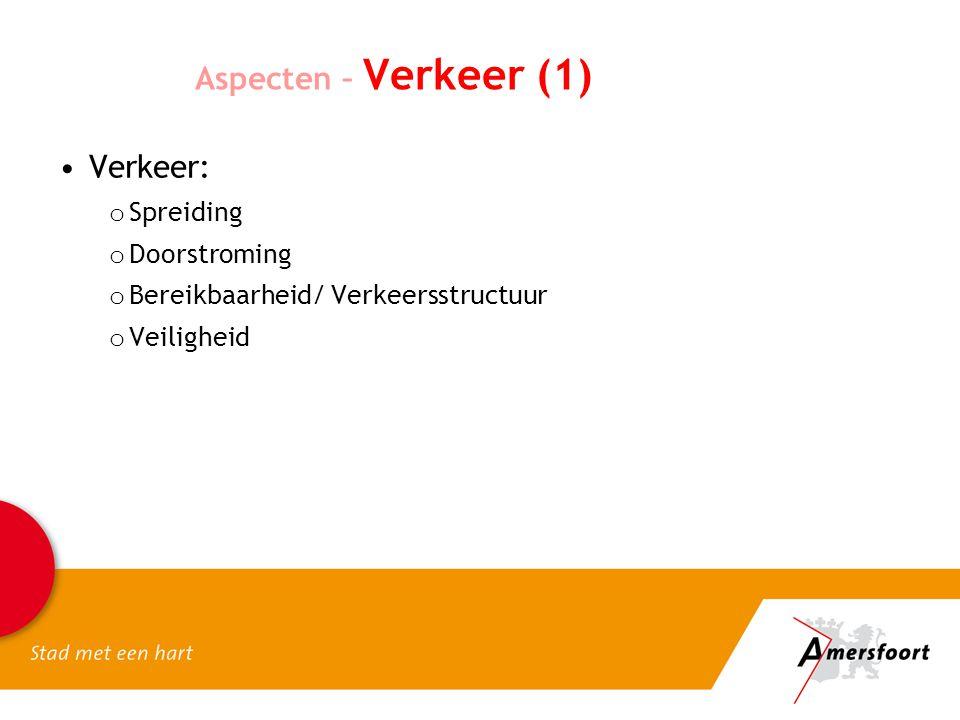 Aspecten – Verkeer (1) Verkeer: o Spreiding o Doorstroming o Bereikbaarheid/ Verkeersstructuur o Veiligheid