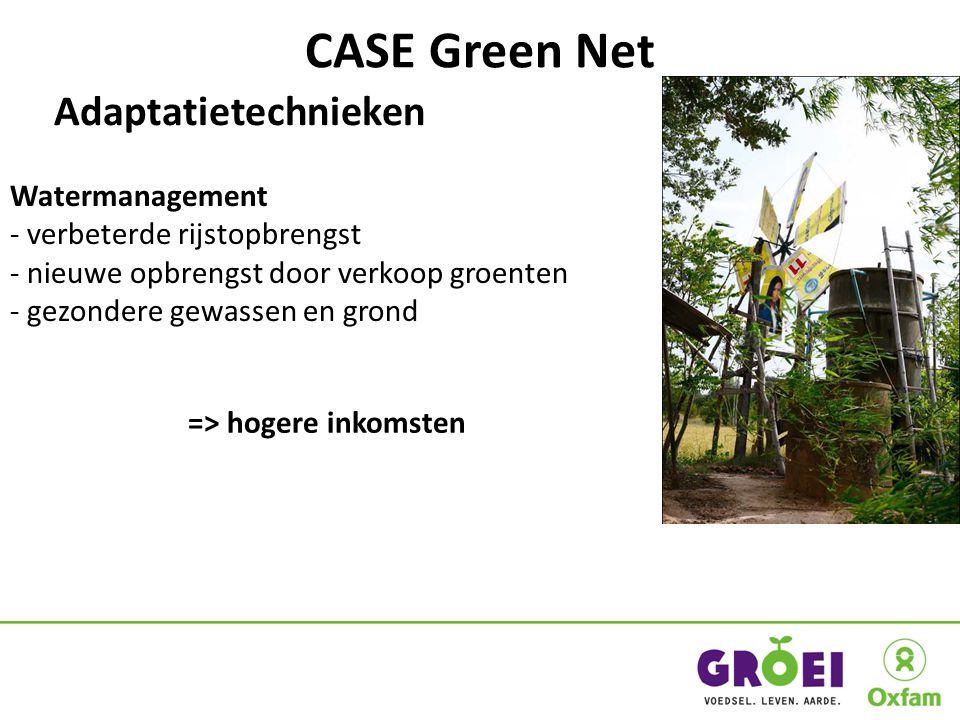 CASE Green Net Adaptatietechnieken Watermanagement - verbeterde rijstopbrengst - nieuwe opbrengst door verkoop groenten - gezondere gewassen en grond => hogere inkomsten