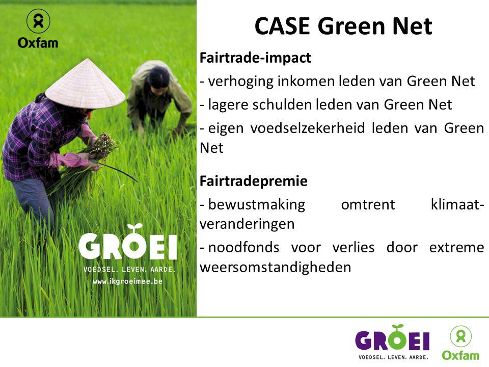 Fairtrade-impact - verhoging inkomen leden van Green Net - lagere schulden leden van Green Net - eigen voedselzekerheid leden van Green Net Fairtradepremie - bewustmaking omtrent klimaat- veranderingen - noodfonds voor verlies door extreme weersomstandigheden CASE Green Net