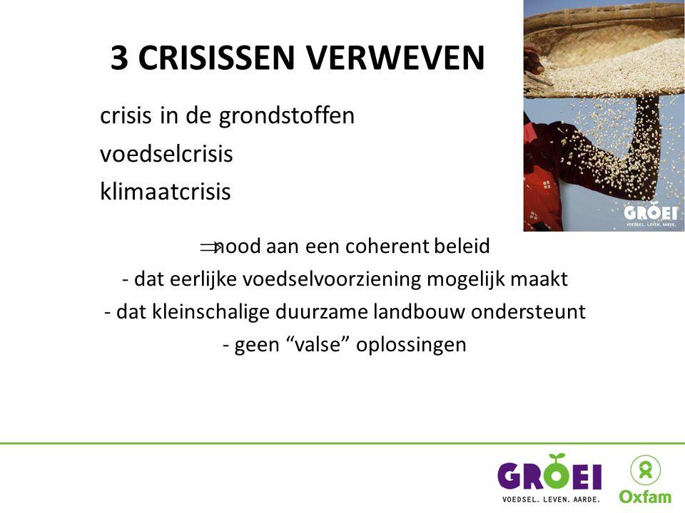 3 CRISISSEN VERWEVEN crisis in de grondstoffen voedselcrisis klimaatcrisis  nood aan een coherent beleid - dat eerlijke voedselvoorziening mogelijk maakt - dat kleinschalige duurzame landbouw ondersteunt - geen valse oplossingen