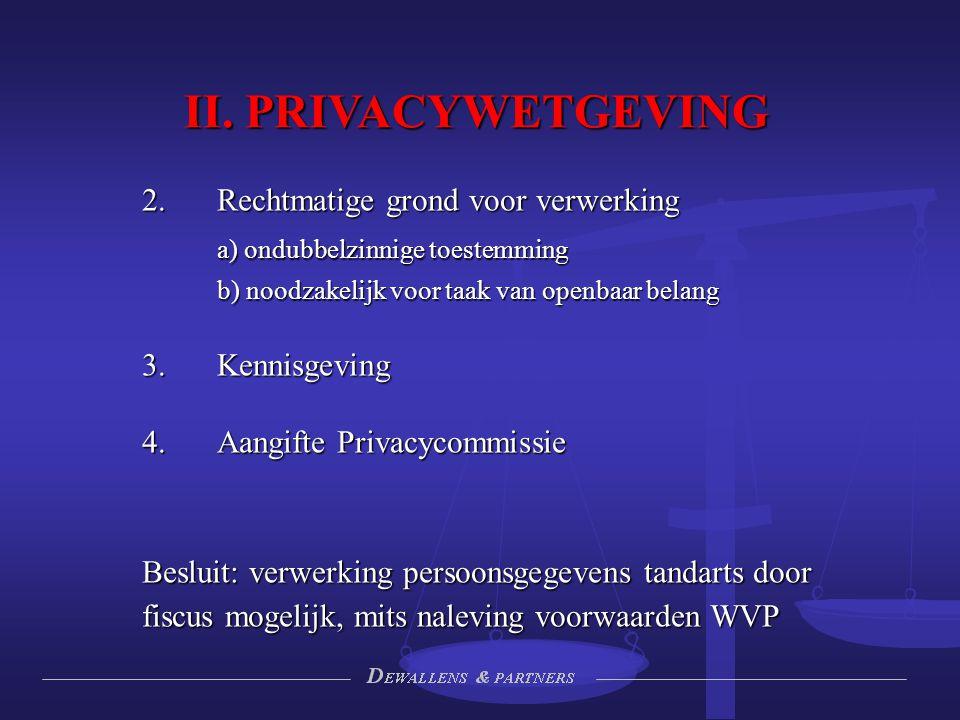 II. PRIVACYWETGEVING 2.Rechtmatige grond voor verwerking a) ondubbelzinnige toestemming b) noodzakelijk voor taak van openbaar belang  Kennisgeving