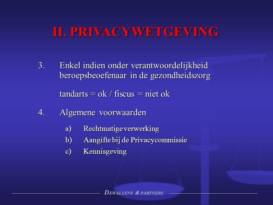 II. PRIVACYWETGEVING  Enkel indien onder verantwoordelijkheid beroepsbeoefenaar in de gezondheidszorg tandarts = ok / fiscus = niet ok 4. Algemene v