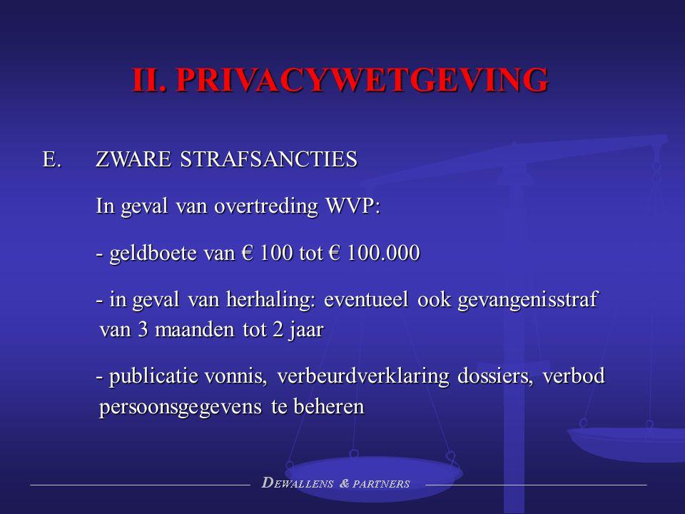 II. PRIVACYWETGEVING  ZWARE STRAFSANCTIES In geval van overtreding WVP: - geldboete van € 100 tot € 100.000 - in geval van herhaling: eventueel ook