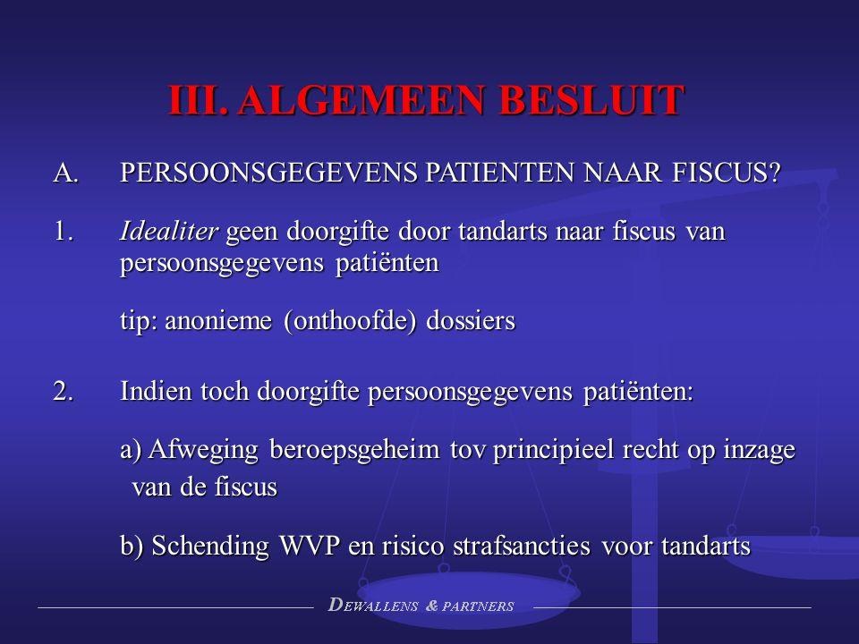 III. ALGEMEEN BESLUIT  PERSOONSGEGEVENS PATIENTEN NAAR FISCUS? 1.Idealiter geen doorgifte door tandarts naar fiscus van persoonsgegevens patiënten t