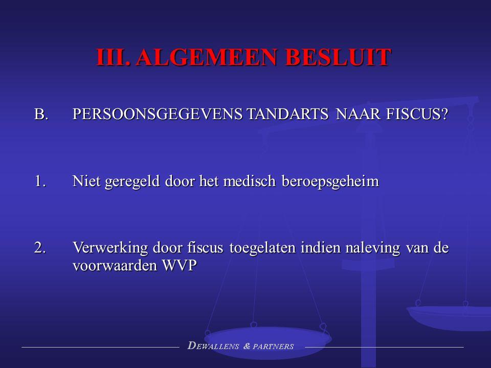 III. ALGEMEEN BESLUIT  PERSOONSGEGEVENS TANDARTS NAAR FISCUS?  Niet geregeld door het medisch beroepsgeheim 2.Verwerking door fiscus toegelaten in
