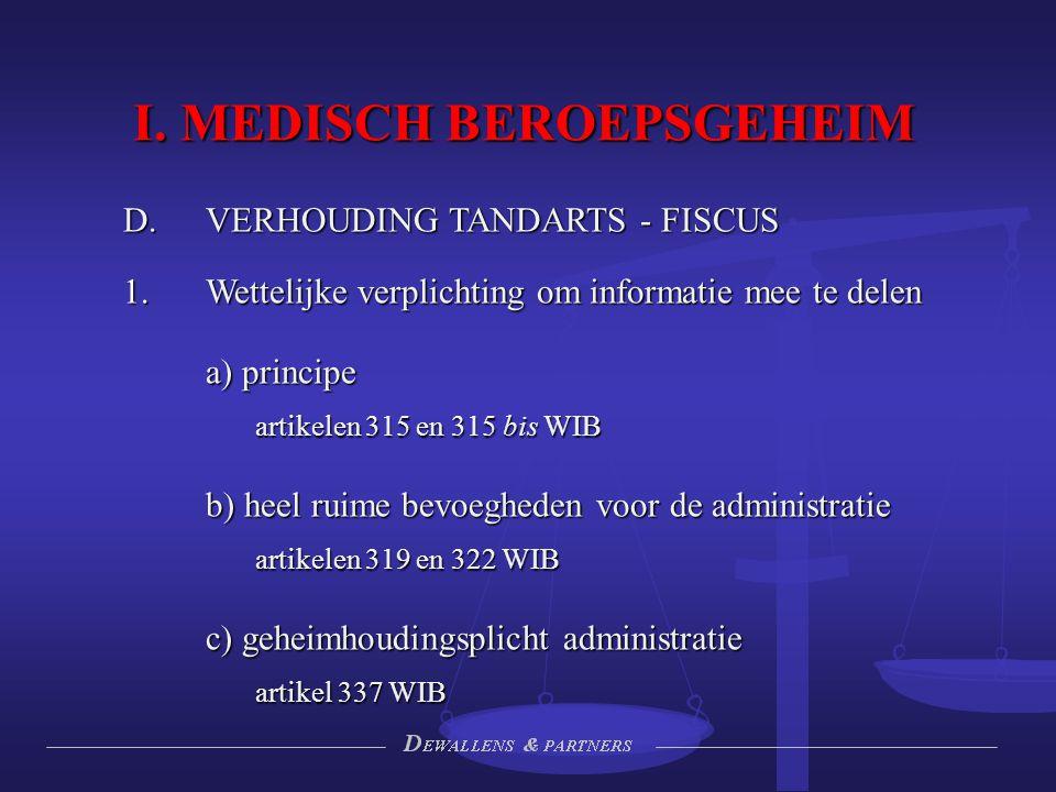 I. MEDISCH BEROEPSGEHEIM D. VERHOUDING TANDARTS - FISCUS  Wettelijke verplichting om informatie mee te delen a) principe artikelen 315 en 315 bis WI
