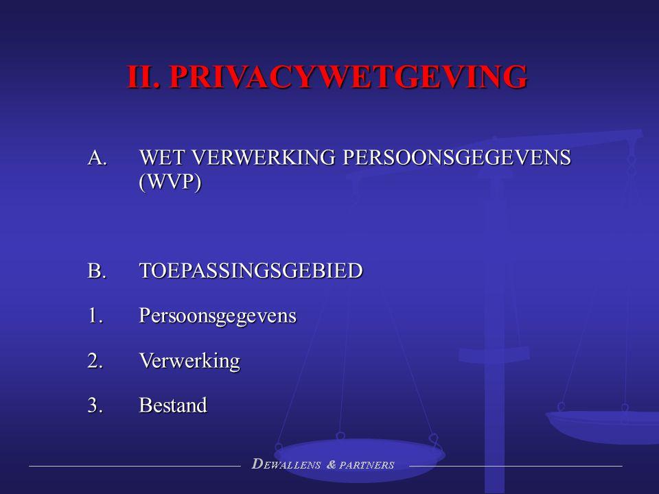 II. PRIVACYWETGEVING  WET VERWERKING PERSOONSGEGEVENS (WVP)  TOEPASSINGSGEBIED  Persoonsgegevens  Verwerking  Bestand