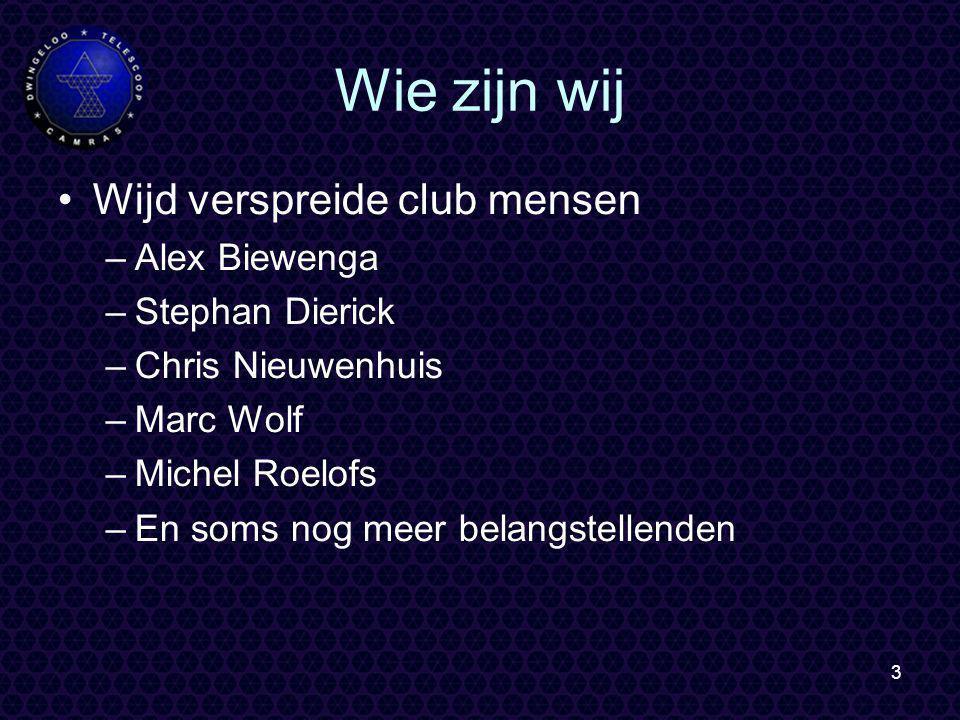 3 Wie zijn wij Wijd verspreide club mensen –Alex Biewenga –Stephan Dierick –Chris Nieuwenhuis –Marc Wolf –Michel Roelofs –En soms nog meer belangstellenden