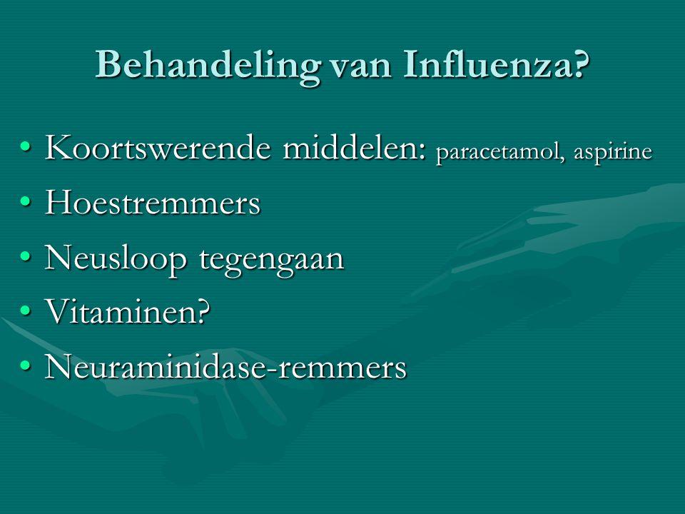 Behandeling van Influenza? Koortswerende middelen: paracetamol, aspirineKoortswerende middelen: paracetamol, aspirine HoestremmersHoestremmers Neusloo