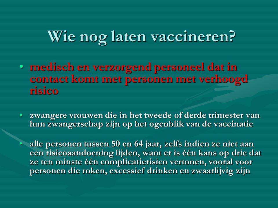 Wie nog laten vaccineren? medisch en verzorgend personeel dat in contact komt met personen met verhoogd risicomedisch en verzorgend personeel dat in c